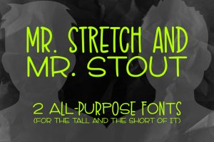 Mr. Stretch and Mr. Stout